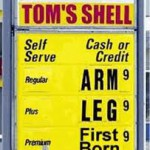 The price of gas, arm leg and first born